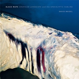 Black Maps: American Landscape and the Apocalyptic Sublime