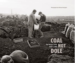 Coal not Dole The Miners' Strike 1984/1985