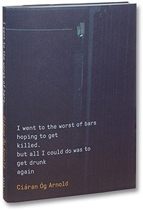 I went to the worst of bars hoping to get killed but all I could do was to get drunk again (Signed)