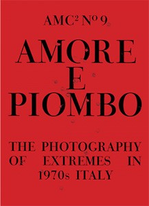 Amore e Piombo: The Photography of Extremes in 1970s Italy (Amc2 journal Issue 9)