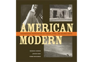 American Modern - Documentary Photography by Abbott, Evans, and Bourke-White
