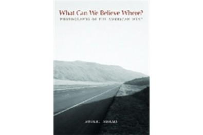 What Can We Believe Where? Photographs of the American West, 1965-2005