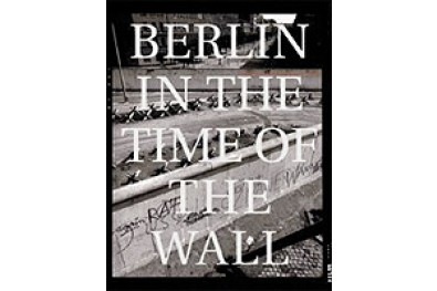 Berlin in the Time of the Wall