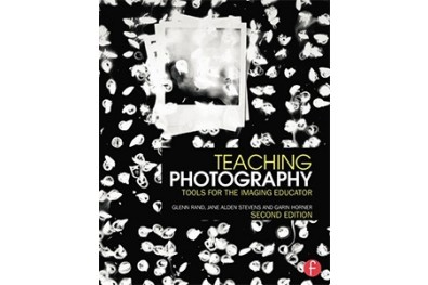 Teaching Photography: Tools for the Imaging Educator (2nd Edition)