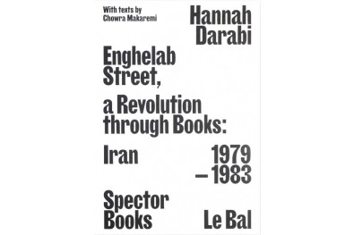 Hannah Darabi - Enghelab Street, A Revolution through Books: Iran 1979–1983